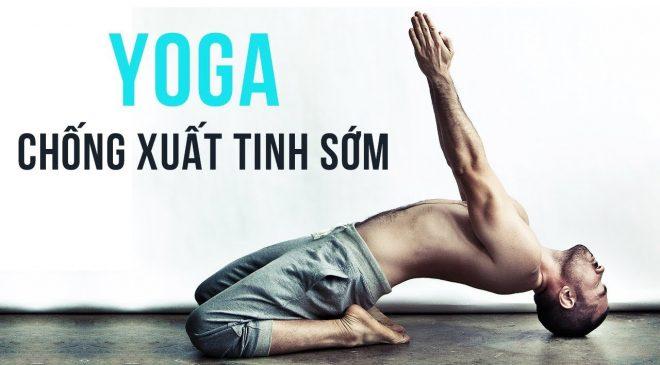 Tập yoga giúp nam giới trị xuất tinh sớm yếu sinh lý