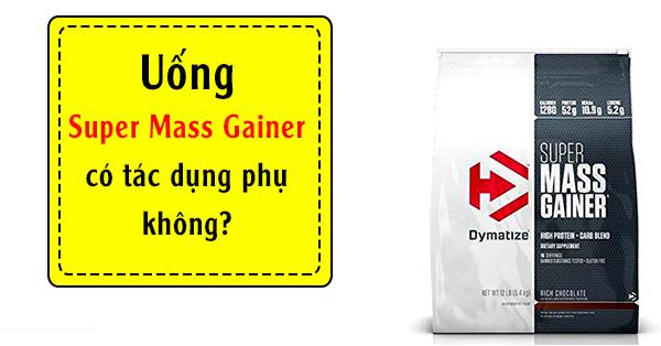 uống sữa tăng cân Super Mass Gainer  có tác dụng  phụ không